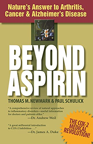 Beyond Aspirin : Nature's Answer to Arthritis, Cancer & Alzheimer's Disease, Thomas M. Newmark; Paul Schulick