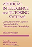 Buy Artificial Intelligence and Tutoring Systems: Computational and Cognitive Approaches to the Communication of Knowledge from Amazon