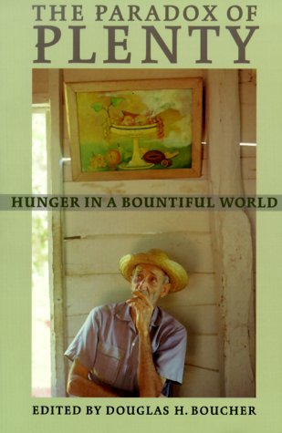 The Paradox of Plenty: Hunger in a Bountiful World, Boucher, Douglas M.