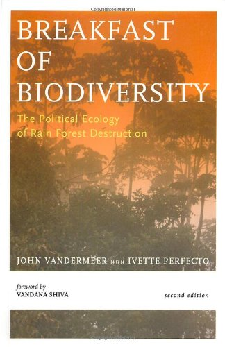 Breakfast Of Biodiversity: The Political Ecology of Rain Forest Destruction, Vandermeer, John; Perfecto, Ivette