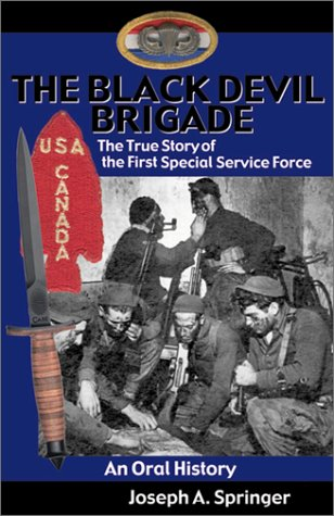 The Black Devil Brigade: The True Story of the First Special Service Force in World War II, An Oral History - Joseph A. Springer