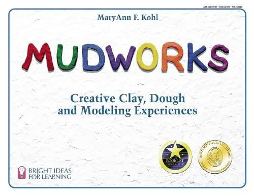 Mudworks: Creative Clay, Dough, and Modeling Experiences (Bright Ideas for Learning (TM)), Kohl, MaryAnn F.