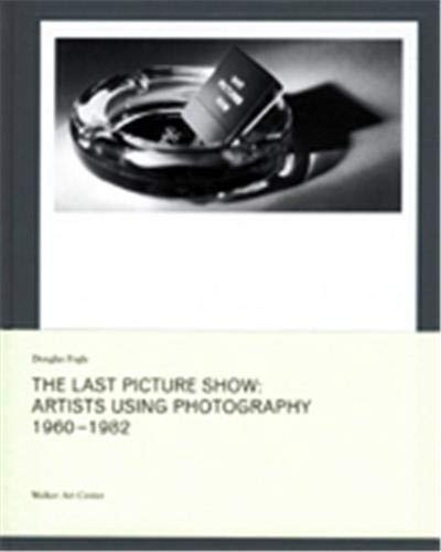 The Last Picture Show: Artists Using Photography 1960-1982