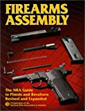Firearms Assembly: The NRA Guide to Pistols and Revolvers