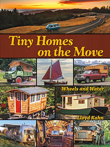 Tiny Homes on the Move: Wheels and Water, Kahn, Lloyd