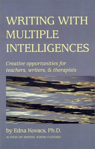 Writing With Multiple Intelligences: Creative Opportunities for Teachers, Writers & Therapists, Kovacs, Edna, Ph.D.