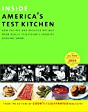 Inside America's Test Kitchen: All-New Recipes, Quick Tips, Equipment Ratings, Food Tastings, Science Experiments from the Hit Public Television Show