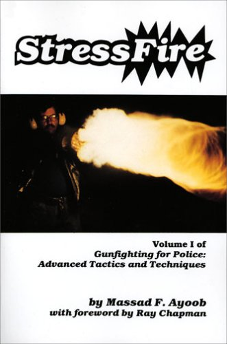 Stressfire, Vol. 1 (Gunfighting for Police: Advanced Tactics and Techniques), Massad F. Ayoob