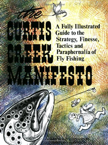 Curtis Creek Manifesto:  A Fully Illustrated Guide to the Stategy, Finesse, Tactics, and Paraphernalia of Fly Fishing, Anderson, Sheridan
