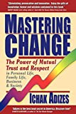 Buy Mastering Change: The Power of Mutual Trust and Respect in Personal Life, Business and Society from Amazon
