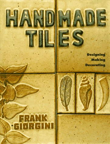 Handmade Tiles: Designing, Making, Decorating (Lark Ceramics Book), Giorgini, Frank