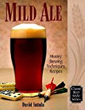 Mild Ale: History, Brewing Techniques, Recipes (Classic Beer Style Series)