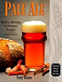 Pale Ale: History, Brewing Techniques, Recipes (Classic Beer Styles Series)