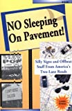No Sleeping on Pavement: Silly Signs and Offbeat Stuff from America's Two-Lane Roads