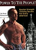 Power to the People! : Russian Strength Training Secrets for Every American