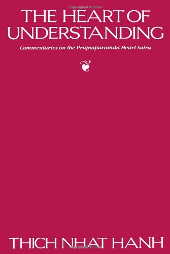 The Heart of Understanding: Commentaries on the Prajnaparamita Heart Sutra by Thich Nhat Hanh