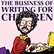 The Business of Writing for Children: An Award-Winning Author's Tips on Writing and Publishing