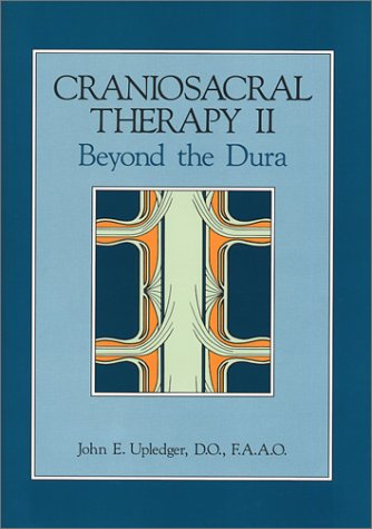 Craniosacral Therapy II: Beyond the Dura, Upledger, John E.