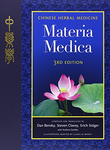 Chinese Herbal Medicine: Materia Medica, Third Edition, Bensky, Dan; Clavey, Steven; Stoger, Erich