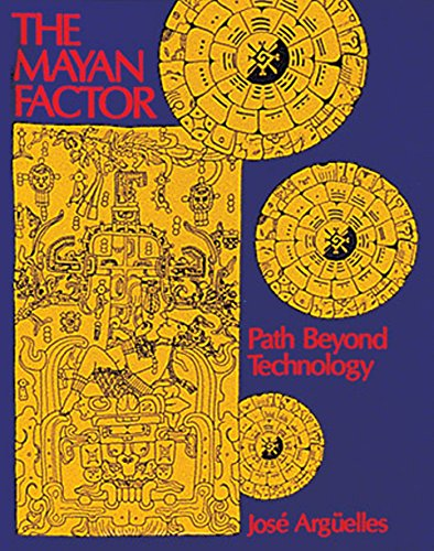 The Mayan Factor: Path Beyond Technology, Arguelles, Jose