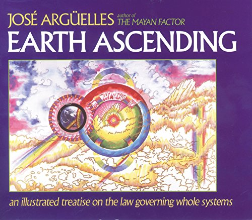 Earth Ascending: An Illustrated Treatise on Law Governing Whole Systems, José Argüelles,Ph.D.