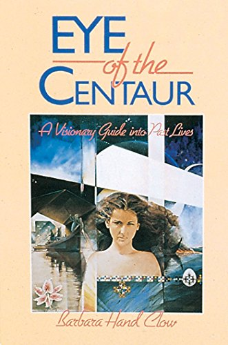 Eye of the Centaur: A Visionary Guide Into Past Lives (Mind Chronicles Trilogy), Clow, Barbara Hand