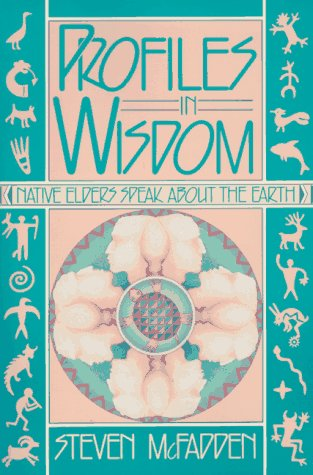 Profiles in Wisdom: Native Elders Speak About the Earth, McFadden, Steven