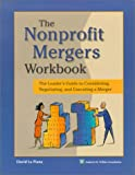 Buy The Nonprofit Mergers Workbook: The Leader's Guide to Considering, Negotiating, and Executing a Merger from Amazon