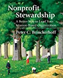 Buy Nonprofit Stewardship: A Better Way to Lead Your Mission-Based Organization from Amazon