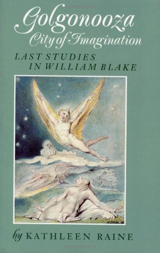 Golgonooza  City of Imagination: Last Studies in William Blake, Raine, Kathleen