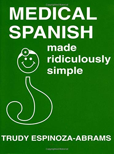 Medical Spanish Made Ridiculously Simple