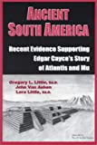 Ancient South America: Recent Evidence Supporting Edgar Cayce's Story of Atlantis and Mu