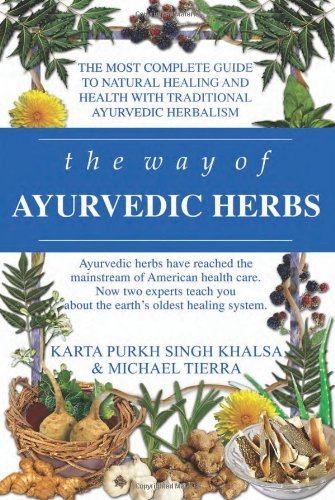 The Way of Ayurvedic Herbs: A Contemporary Introduction and Useful Manual for the World's Oldest Healing System - Karta Purkh Singh Khalsa, Michael Tierra