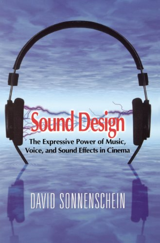 Sound Design: The Expressive Power of Music, Voice and Sound Effects in Cinema, Sonnenschein, David