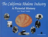 The California Abalone Industry: A Pictorial History, written by A. L.