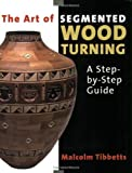 Buy at Amazon - The Art of Segmented Wood Turning by Malcolm Tibbetts