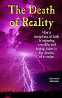 The Death of Reality: How a Conspiracy of Fools Has Laid Claim to the Destiny of a Nation