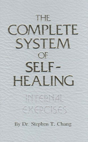The Complete System of Self-Healing: Internal Exercises, Dr. Stephen T. Chang