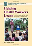 Helping Health Workers Learn: A Book of Methods, Aids, and Ideas for Instructors at the Village Level, David Werner; Bill Bower