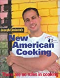 Joseph Ciminera's New American Cooking: There Are No Rules in Cooking by Joseph Ciminera