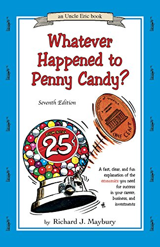 Whatever Happened to Penny Candy? A Fast, Clear, and Fun Explanation of the Economics You Need For Success in Your Career, Business, and Investments (An Uncle Eric Book) - Richard J. MayburyJane A. Williams