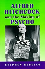 Alfred Hitchcock and the Making of Psycho by Stephen Rebello