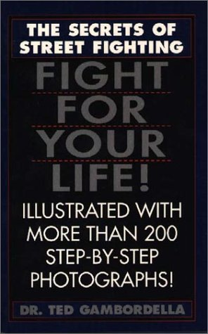 Fight for Your Life!: The Secrets of Street Fighting, Gambordella, Theodore L.