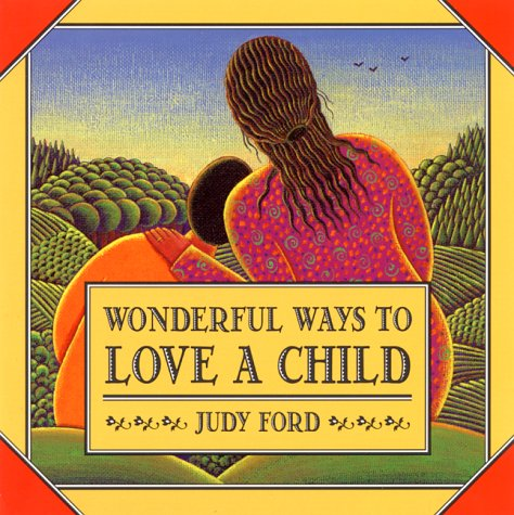 Wonderful Ways to Love a Child , Ford, Judy; Raquepaw, Christine