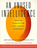 Buy An Unused Intelligence: Physical Thinking for 21st Century Leadership from Amazon