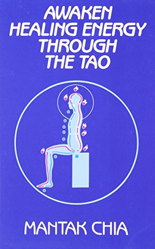 Awaken Healing Energy Through The Tao: The Taoist Secret of Circulating Internal Power, Mantak Chia