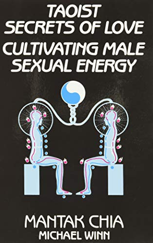 Taoist Secrets of Love: Cultivating Male Sexual Energy, Mantak Chia