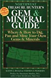Northwest Treasure Hunter's Gem & Mineral Guide: Where & How to Dig, Pan and Mine Your Own Gems & Minerals
