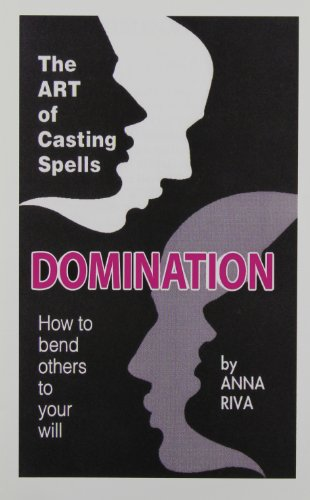 Domination: How to Bend Others to Your Will, Anna Riva