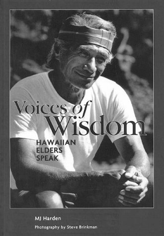 Voices of Wisdom Hawaiian Elders Speak, MJ Harden